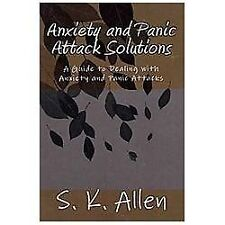 Anxiety and Panic Attack Solutions : A Guide to Dealing with Anxiety and...