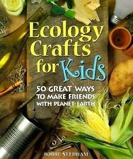 Ecology Crafts For Kids: 50 Great Ways to Make Friends with Planet Earth, Needha