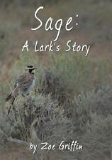 Sage: a Lark's Story by Zoe Griffin (2013, Paperback)