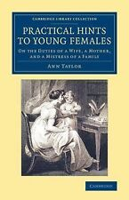Cambridge Library Collection - Education: Practical Hints to Young Females :...