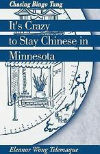 It's Crazy to Stay Chinese in Minnesota: Chasing Bingo Tang by Eleanor Wong Tel