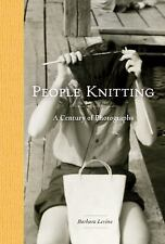 People Knitting : A Century of Photographs by Paige Ramey and Barbara Levine...