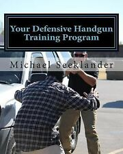 Your Defensive Handgun Training Program : A Functional Training Program for...