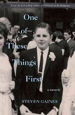 One of These Things First: A Memoir Steven Gaines 2016 Gay 1st Ed HC/DJ Book NEW