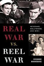 Film and History Ser.: Real War vs. Reel War : Veterans, Hollywood, and WWII...