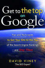 Get to the Top on Google: Tips and Techniques to Get Your Site... by David Viney