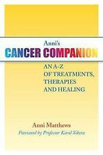 Anni's Cancer Companion: An A-Z of Treatments, Therapies and Healing,Matthews, A
