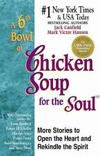 A 6th Bowl of Chicken Soup for the Soul : 101 More Stories to Open the Heart...