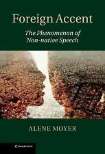 Foreign Accent : The Phenomenon of Non-Native Speech by Alene Moyer (2013,...