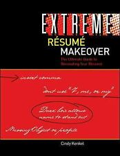 Extreme Resume Makeover: The Ultimate Guide to Renovating Your Resume, Kenkel, C