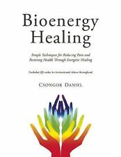 Bioenergy Healing: Simple Techniques for Reducing Pain and Restoring Health thro