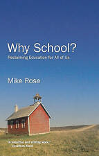 Why School?: Reclaiming Education for All of Us by Professor Mike Rose...