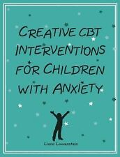 Creative CBT Interventions for Children with Anxiety by Liana Lowenstein...