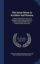 The Army Horse in Accident and Disease : A Manual Prepared for the Use of...