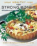 Great Healthy Food for Strong Bones: 120 Delicious Recipes using Calcium-Rich In