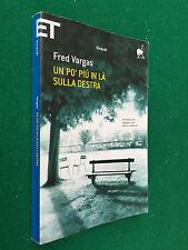 Fred VARGAS - UN PO' PIU' IN LA' SULLA DESTRA 1° Einaudi Super ET (2010) Libro