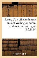 Lettre d'un Officier Francais Au Lord Wellington Sur les Six Dernieres...