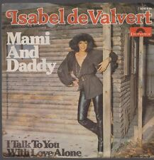 """7"""" Isabel De Valvert Mami And Daddy / I Talk To You With Love Alone 70`s Polydor"""