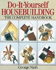 Do-It-Yourself Housebuilding : The Complete Handbook by George Nash (1995,...