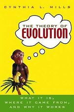 The Theory of Evolution: What It Is, Where It Came From, and Why It Wo-ExLibrary