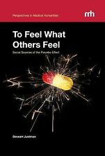 To Feel What Others Feel : Social Sources of the Placebo Effect by Stewart...