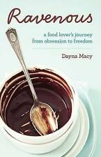 Ravenous: A Food Lover's Journey from Obsession to Freedom,Macy, Dayna,Very Good