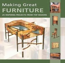 Making Great Furniture : 25 Inspiring Projects from Top Makers by Furniture &...