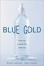 Blue Gold: The Fight to Stop the Corporate Theft of the World's Water, Clarke, T
