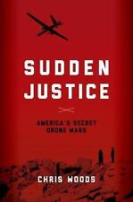 NEW Sudden Justice : America's Secret Drone Wars by Woods, Chris. Hardcover