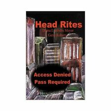 Head Rites : Access Denied Pass Required by Diana Lambdin Meyer and Gene...