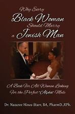 Why Every Black Woman Should Marry a Jewish Man : A Book for All Women...