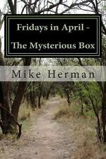 Fridays in April - the Mysterious Box by Mike Herman (2013, Paperback)