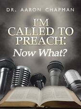I'm Called to Preach Now What! : A User Guide to Effective Preaching by Aaron...