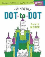Connect and Color: Mindful Dot-To-Dot : Meditative Puzzles to Reveal and...