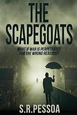 The Scapegoats : What If War Is Perpetrated for the Wrong Reasons? by S....