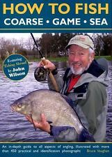 How to Fish: Coarse, Game and Sea: An In-Depth Guide To All Aspects Of Angling,