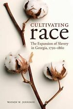 Cultivating Race: The Expansion of Slavery in Georgia, 1750-1860