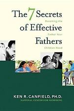 The 7 Secrets of Effective Fathers: Becoming the Father Your Children Need, Canf