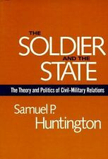 The Soldier & the State – The Theory & Politics of Civil–Mil