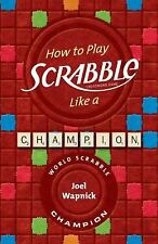 How to Play SCRABBLE Like a Champion by Wapnick, Joel