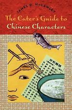 The Eater's Guide to Chinese Characters by James D. McCawley (2004, Paperback)