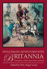Penultimate Adventures with Britannia: Personalities, Politics and Culture in Br