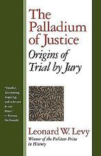 The Palladium of Justice : Origins of Trial by Jury by Leonard W. Levy (2000,...
