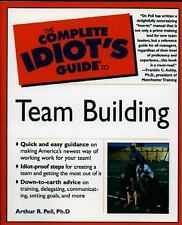 The Complete Idiot's Guide to Team Building by Pell Ph.D., Arthur R., Good Book