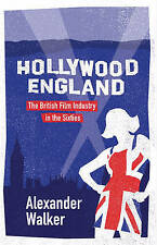 Hollywood England: British Film Industry in the Sixties by Alexander Walker...