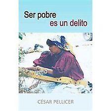 Ser Pobre Es un Delito by César Pellicer (2011, Paperback)
