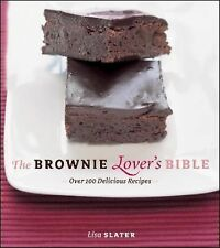 The Brownie Lover's Bible : Over 100 Delicious Recipes by Lisa Slater (2010,...