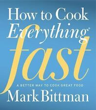 How to Cook Everything Fast : A Better Way to Cook Great Food by Mark Bittman...