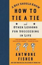 A Boy Should Know How to Tie a Tie : And Other Lessons for Succeeding in Life...