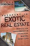 Passport to Exotic Real Estate: Buying U.S. And Foreign Property In Breath-Tak..